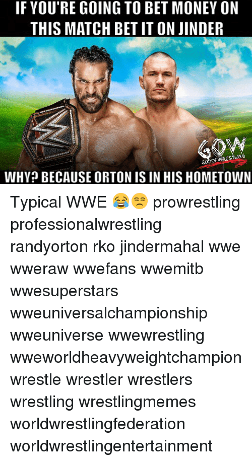 rko: IF YOU'RE GOING TO BET MONEY ON  THIS MATCH BET IT ON JINDER  WHY BECAUSE ORTON IS IN HIS HOMETOWN Typical WWE 😂😒 prowrestling professionalwrestling randyorton rko jindermahal wwe wweraw wwefans wwemitb wwesuperstars wweuniversalchampionship wweuniverse wwewrestling wweworldheavyweightchampion wrestle wrestler wrestlers wrestling wrestlingmemes worldwrestlingfederation worldwrestlingentertainment