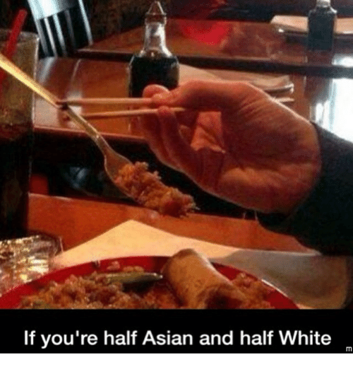 Asian: If you're half Asian and half White