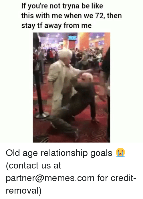 Be Like, Goals, and Memes: If you're not tryna be like  this with me when we 72, then  stay tf away from me Old age relationship goals 😭 (contact us at partner@memes.com for credit-removal)