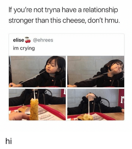 """elise: If you're not tryna have a relationship  stronger than this cheese, don't hmu.  elise"""" @ehrees  im crying hi"""