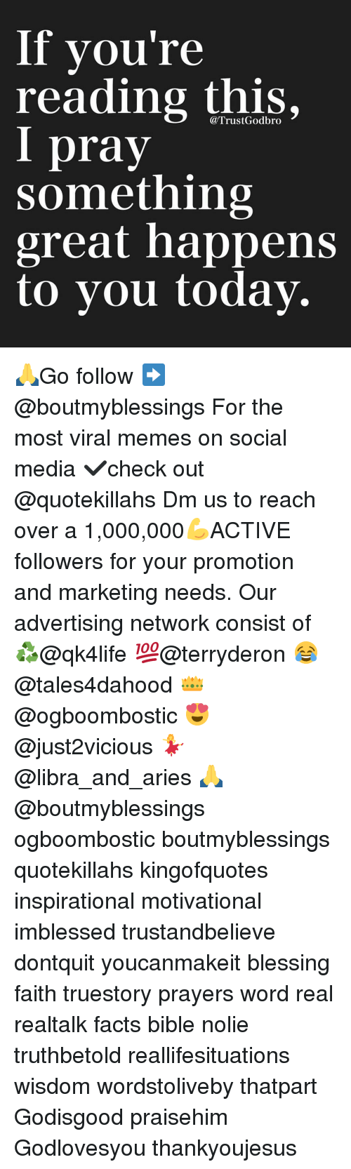 Advertisment: If you're  reading this,  pray  something  great happens  to you today 🙏Go follow ➡@boutmyblessings For the most viral memes on social media ✔check out @quotekillahs Dm us to reach over a 1,000,000💪ACTIVE followers for your promotion and marketing needs. Our advertising network consist of ♻@qk4life 💯@terryderon 😂@tales4dahood 👑@ogboombostic 😍@just2vicious 💃@libra_and_aries 🙏@boutmyblessings ogboombostic boutmyblessings quotekillahs kingofquotes inspirational motivational imblessed trustandbelieve dontquit youcanmakeit blessing faith truestory prayers word real realtalk facts bible nolie truthbetold reallifesituations wisdom wordstoliveby thatpart Godisgood praisehim Godlovesyou thankyoujesus