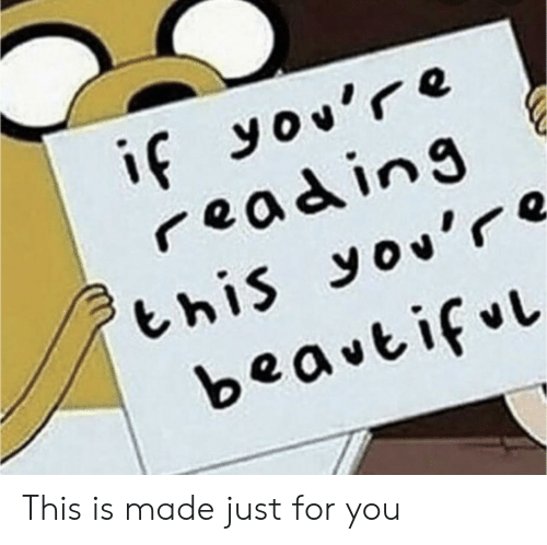 If Youre Reading This: if you're  reading  this you're  beavtiful This is made just for you