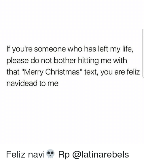 """navi: If you're someone who has left my life,  please do not bother hitting me with  that """"Merry Christmas"""" text, you are feliz  navidead to me Feliz navi💀 Rp @latinarebels"""