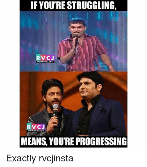 Memes, Progressive, and 🤖: IF YOURE STRUGGLING,  RVCJ  WWW, RVCJ.COM  J  V C  MEANS, YOURE PROGRESSING Exactly rvcjinsta