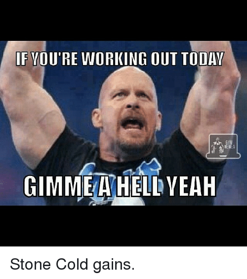 if youre working out today stone cold gains 226224 if you're working out today stone cold gains gym meme on sizzle