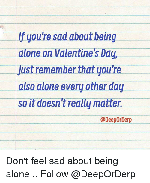 if you're spending valentine day alone meme - 25 Best Memes About Alone on Valentines Day