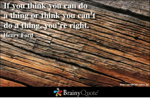 Ford: If youthink you can do  thing or think you can t  Ing  Henry Ford  Brainy  Quote  Copyright