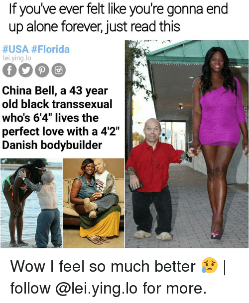 "Memes, 🤖, and Usa: If you've ever felt like you're gonna end  up alone forever, just read this  #USA #Florida  lei ying lo  China Bell, a 43 year  old black transsexual  whos 6'4"" lives the  perfect love with a 42""  Danish bodybuilder Wow I feel so much better 😥 