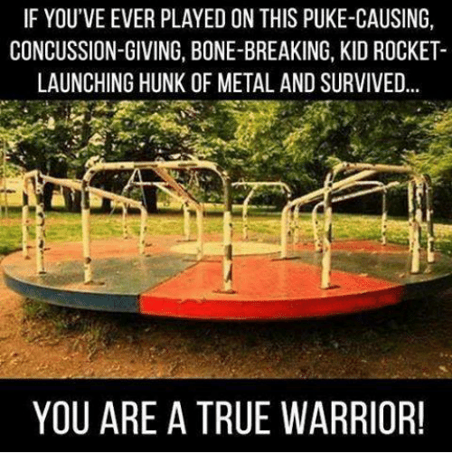 pukes: IF YOU'VE EVER PLAYED ON THIS PUKE-CAUSING,  LAUNCHING HUNK OF METAL AND SURVIVED...  YOU ARE A TRUE WARRIOR!