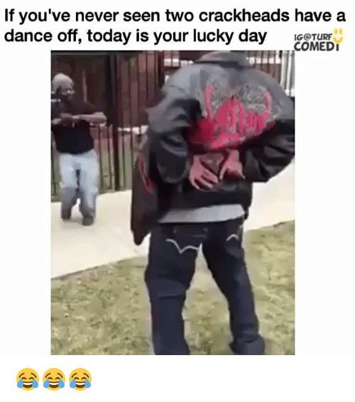 Crackhead, Memes, and 🤖: If you've never seen two crackheads have a  dance off, today is your lucky day  IGOTURFT  COMEDI 😂😂😂