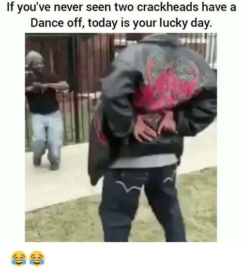dance off: If you've never seen two crackheads have a  Dance off, today is your lucky day. 😂😂