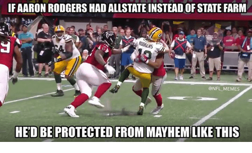 Memes, Nfl, and Allstate: IFAARON RODGERS HAD ALLSTATE INSTEAD OF STATE FARM  @NFL MEMES  HE'D BE PROTECTED FROM MAYHEM LIKE THIS
