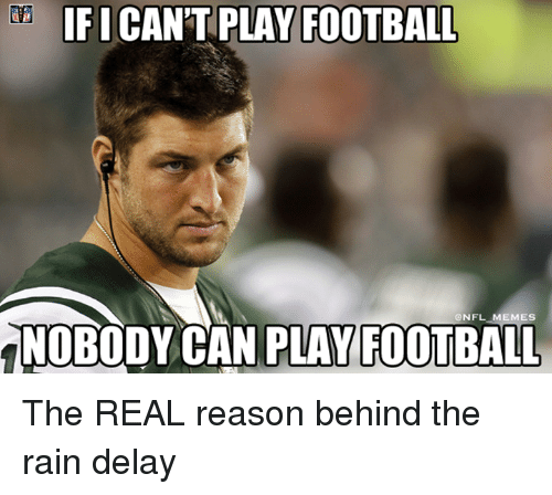 rain delay: IFI  PLAY FOOTBALL  NFL MEMES  ANOBODY CAN PLAY FOOTBALL The REAL reason behind the rain delay
