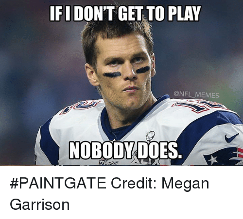 Megan, Meme, and Memes: IFIDON'T GET TO PLAY  @NFL MEMES  NOBODY DO #PAINTGATE Credit: Megan Garrison