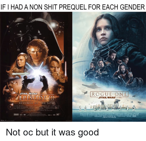 Memes, Revenge, and Sith: IFIHAD A NON SHIT PREQUEL FOR EACH GENDER  ROGUE ONE  STAR WARS  A STAR WARS STORY 30  REVENGE OF THE SITH Not oc but it was good