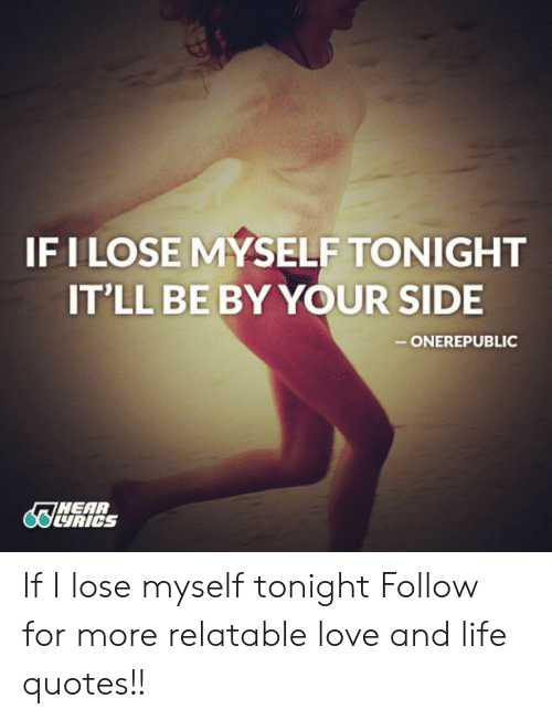 onerepublic: IFILOSE MYSELF TONIGHT  IT'LL BE BY YOUR SIDE  -ONEREPUBLIC  Os  HEAP  UAICS If I lose myself tonight  Follow for more relatable love and life quotes!!