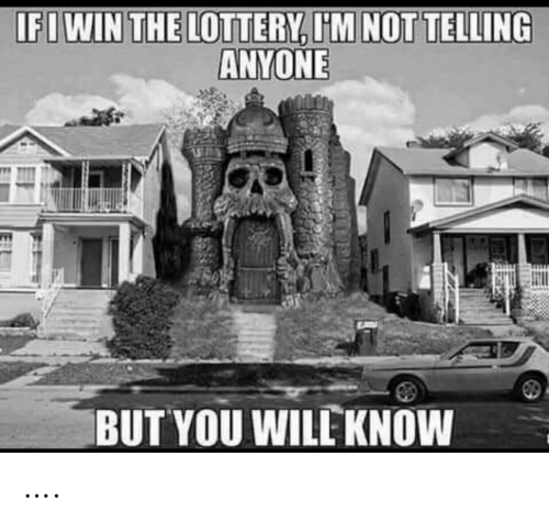 Lottery: IFIWIN THE LOTTERY, I'M NOT TELLING  ANYONE  BUT YOU WILE KNOW ….