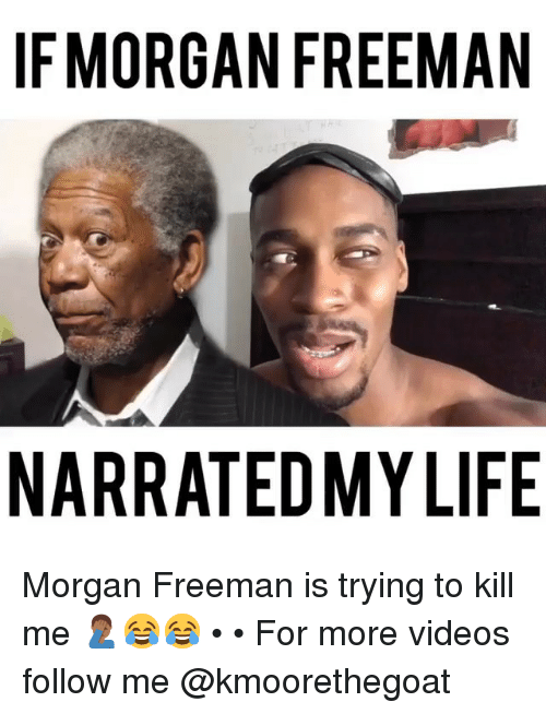Morgan Freeman: IFMORGAN FREEMAN  NARRATEDMYLIFE Morgan Freeman is trying to kill me 🤦🏾‍♂️😂😂 • • For more videos follow me @kmoorethegoat