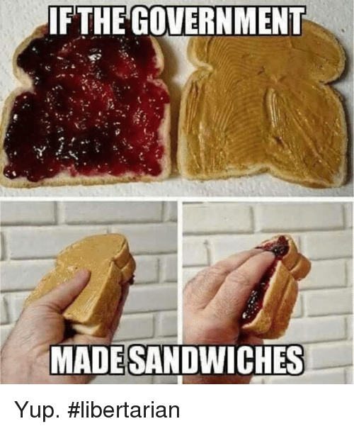 Libertarian: IFTHE GOVERNMENT  MADESANDWICHES Yup. #libertarian