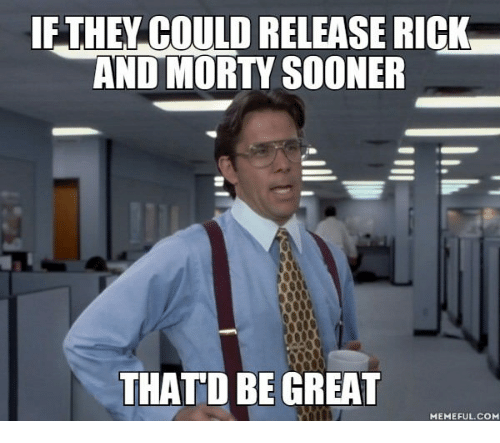 Thatd Be Great Meme: IFTHEY COULD RELEASE RICK  AND MORT SOONER  THATD BE GREAT  MEMEFUL.COM