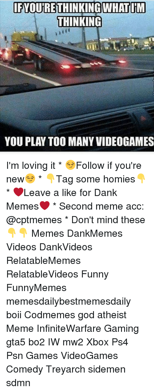 Atheist Meme: IFTOURETHINKING WHAT DRM  THINKING  YOU PLAY TOO MANY VIDEOGAMES I'm loving it * 😏Follow if you're new😏 * 👇Tag some homies👇 * ❤Leave a like for Dank Memes❤ * Second meme acc: @cptmemes * Don't mind these 👇👇 Memes DankMemes Videos DankVideos RelatableMemes RelatableVideos Funny FunnyMemes memesdailybestmemesdaily boii Codmemes god atheist Meme InfiniteWarfare Gaming gta5 bo2 IW mw2 Xbox Ps4 Psn Games VideoGames Comedy Treyarch sidemen sdmn