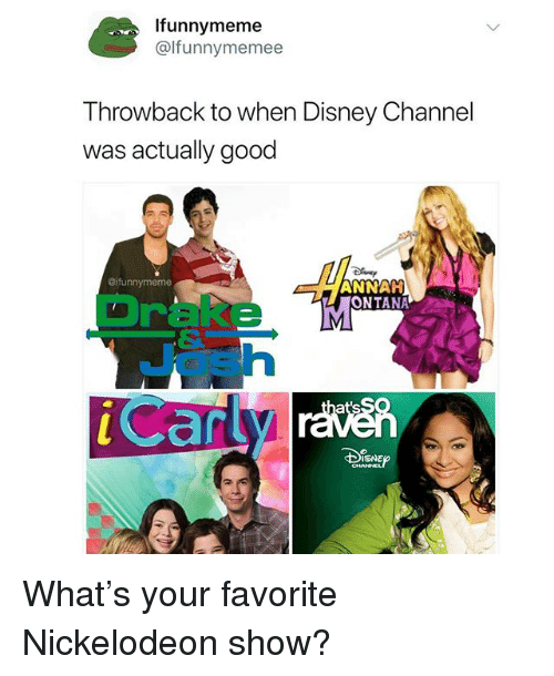 Disney, Drake, and Funny: Ifunnymeme  @lfunnymemee  T hrowback to when Disney Channel  was actually good  @ifunnymeme  ANNAH  LONTANA  Drake M  Josh  ISNE What's your favorite Nickelodeon show?