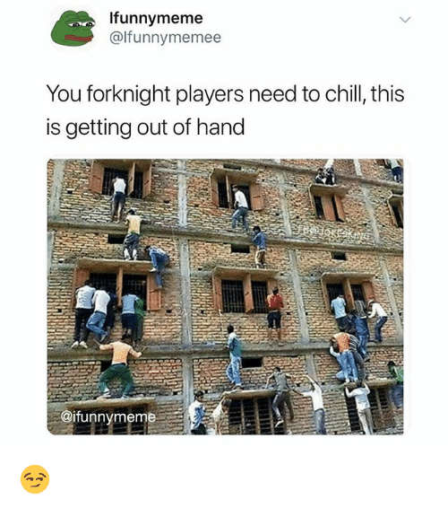 This Is Getting Out Of Hand: Ifunnymeme  @lfunnymemee  You forknight players need to chill, this  is getting out of hand  @ifunnymeme 😏