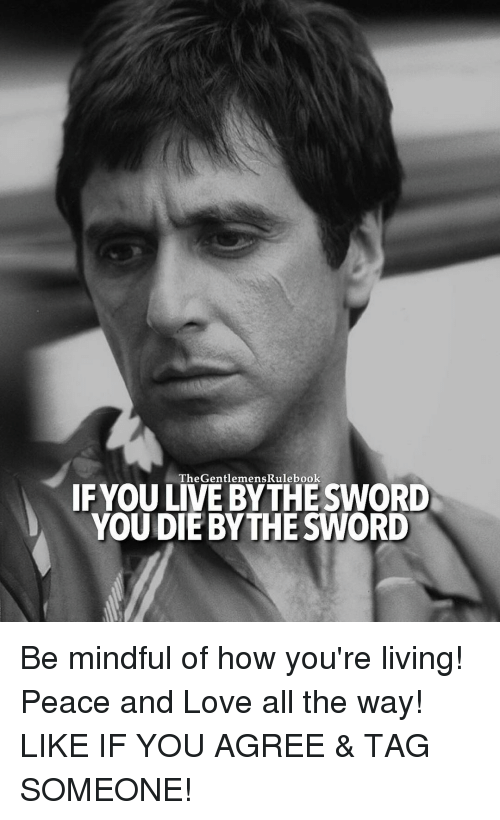 Memes, Sword, and 🤖: IFYOU TheGentlemens Rulebook  SWORD  LIVE BY THE YOUDIEBY THE SWORD Be mindful of how you're living! Peace and Love all the way! LIKE IF YOU AGREE & TAG SOMEONE!