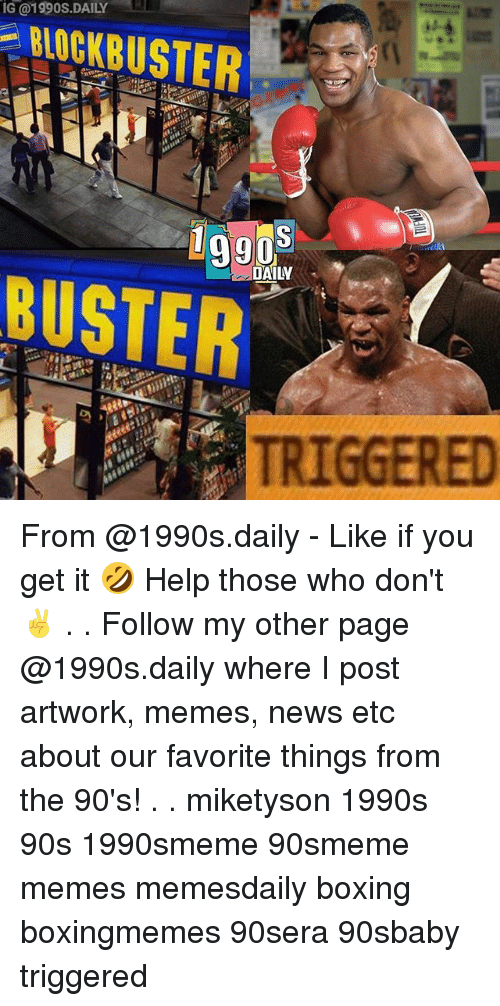 Memes News: IG @1990S.DAILY  BLOCKBUSTER-  DAILY  BUSTER  TRIGGERED From @1990s.daily - Like if you get it 🤣 Help those who don't ✌ . . Follow my other page @1990s.daily where I post artwork, memes, news etc about our favorite things from the 90's! . . miketyson 1990s 90s 1990smeme 90smeme memes memesdaily boxing boxingmemes 90sera 90sbaby triggered