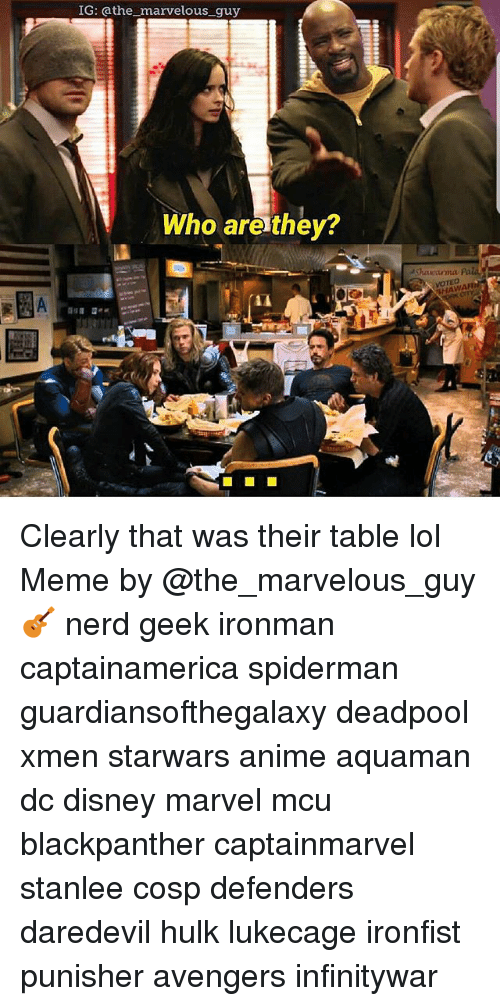 Anime, Disney, and Lol: IG: athe marvelous guy  Who are they?  yo  SHAWA Clearly that was their table lol Meme by @the_marvelous_guy 🎸 nerd geek ironman captainamerica spiderman guardiansofthegalaxy deadpool xmen starwars anime aquaman dc disney marvel mcu blackpanther captainmarvel stanlee cosp defenders daredevil hulk lukecage ironfist punisher avengers infinitywar