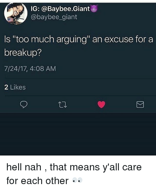 "Memes, Too Much, and Giant: IG: @Baybee.Giant u  @baybee_giant  Is ""too much arguing"" an excuse for a  breakup?  7/24/17, 4:08 AM  2 Likes hell nah , that means y'all care for each other 👀"