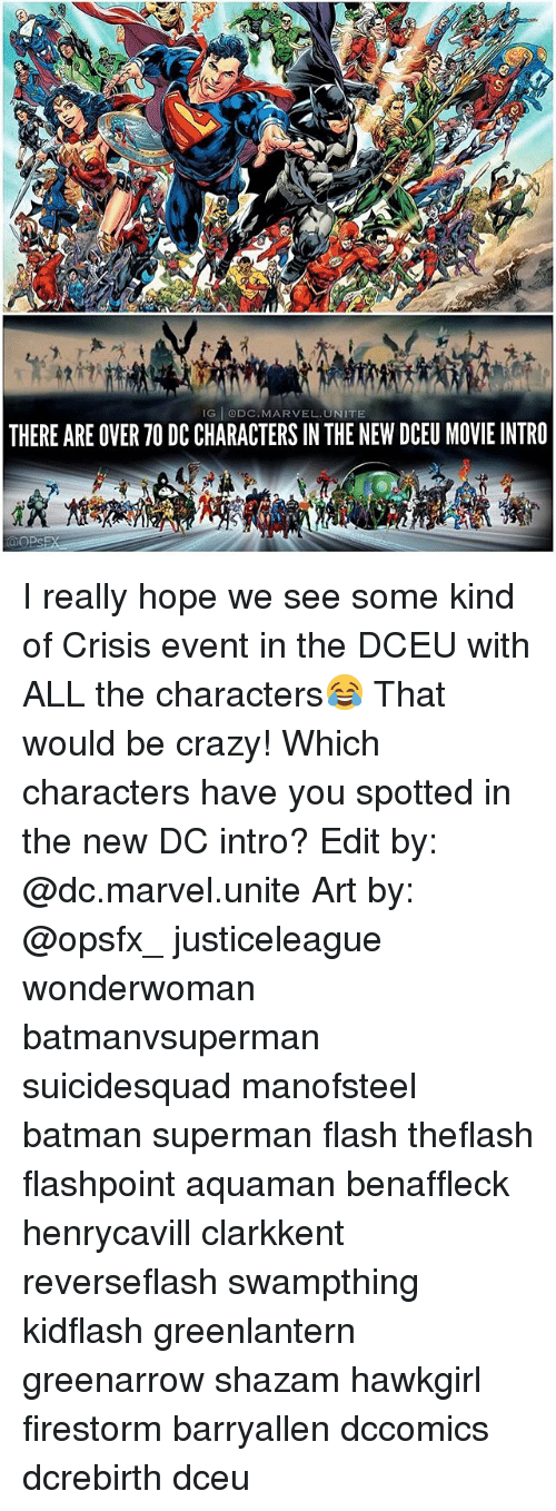 dc characters: IG DC.MARVEL.UNITE  THERE ARE OVER 7O DC CHARACTERS IN THE NEW DCEU MOVIE INTRO I really hope we see some kind of Crisis event in the DCEU with ALL the characters😂 That would be crazy! Which characters have you spotted in the new DC intro? Edit by: @dc.marvel.unite Art by: @opsfx_ justiceleague wonderwoman batmanvsuperman suicidesquad manofsteel batman superman flash theflash flashpoint aquaman benaffleck henrycavill clarkkent reverseflash swampthing kidflash greenlantern greenarrow shazam hawkgirl firestorm barryallen dccomics dcrebirth dceu
