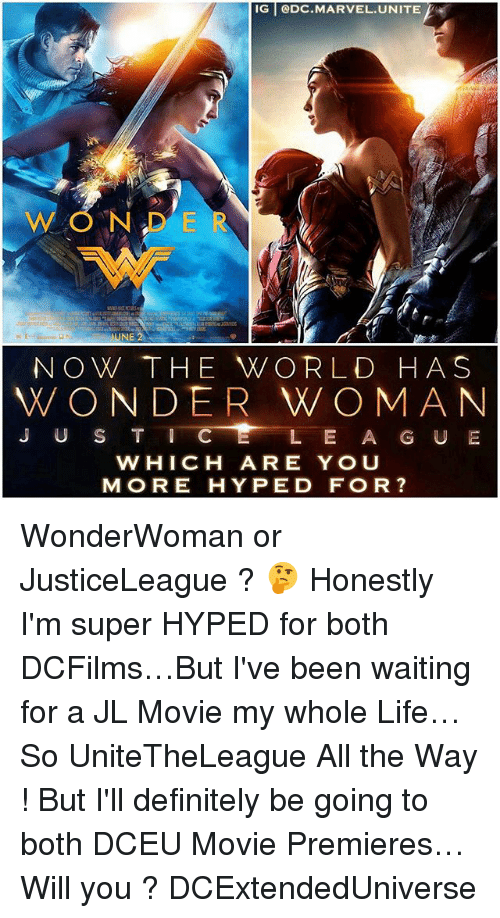 Definitely, Life, and Memes: IG GDC MARVEL UNITE  NOW THE WORLD HAS  VON DER  WO MAN  J u s T I C E  L E A G U E  W HI CH AR E YOU  MOR E HYPED FOR WonderWoman or JusticeLeague ? 🤔 Honestly I'm super HYPED for both DCFilms…But I've been waiting for a JL Movie my whole Life…So UniteTheLeague All the Way ! But I'll definitely be going to both DCEU Movie Premieres…Will you ? DCExtendedUniverse
