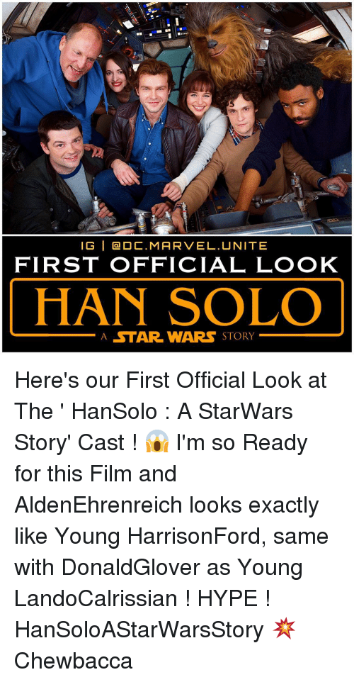 Chewbacca, Han Solo, and Hype: IG I Ca DC. MARVEL. UNITE  FIRST OFFICIAL LOOK  HAN SOLO  A STAR WARS STORY Here's our First Official Look at The ' HanSolo : A StarWars Story' Cast ! 😱 I'm so Ready for this Film and AldenEhrenreich looks exactly like Young HarrisonFord, same with DonaldGlover as Young LandoCalrissian ! HYPE ! HanSoloAStarWarsStory 💥 Chewbacca