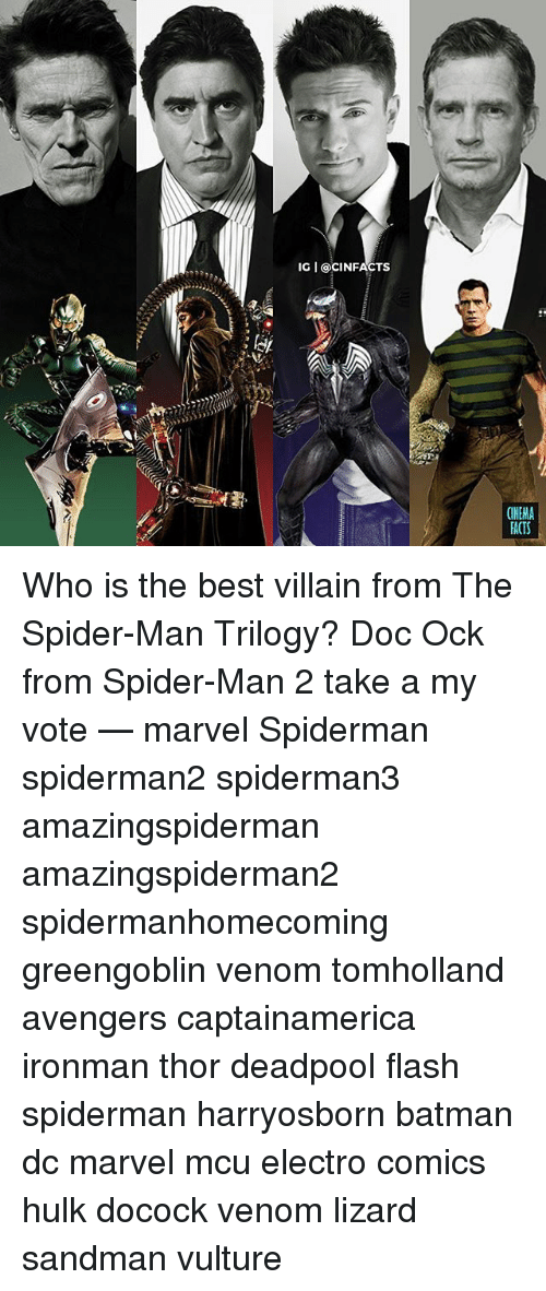 Batman, Memes, and Sandman: IG I OCINFACTS  CINEMA  ACTS Who is the best villain from The Spider-Man Trilogy? Doc Ock from Spider-Man 2 take a my vote — marvel Spiderman spiderman2 spiderman3 amazingspiderman amazingspiderman2 spidermanhomecoming greengoblin venom tomholland avengers captainamerica ironman thor deadpool flash spiderman harryosborn batman dc marvel mcu electro comics hulk docock venom lizard sandman vulture