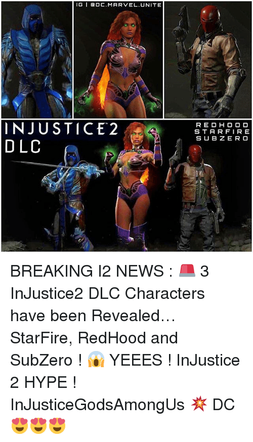 starfire: IG I ODC. MARVEL. UNITE  INJUSTICE 2  DLC  RED HOOD  STAR FIRE  SUB ZERO BREAKING I2 NEWS : 🚨 3 InJustice2 DLC Characters have been Revealed… StarFire, RedHood and SubZero ! 😱 YEEES ! InJustice 2 HYPE ! InJusticeGodsAmongUs 💥 DC 😍😍😍