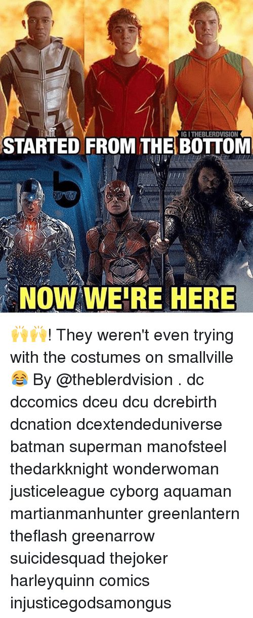 Started From The Bottom Now Were Here: IG I THEBLERDVISION  STARTED FROM THE BOTTOM  NOW WE'RE HERE 🙌🙌! They weren't even trying with the costumes on smallville 😂 By @theblerdvision . dc dccomics dceu dcu dcrebirth dcnation dcextendeduniverse batman superman manofsteel thedarkknight wonderwoman justiceleague cyborg aquaman martianmanhunter greenlantern theflash greenarrow suicidesquad thejoker harleyquinn comics injusticegodsamongus