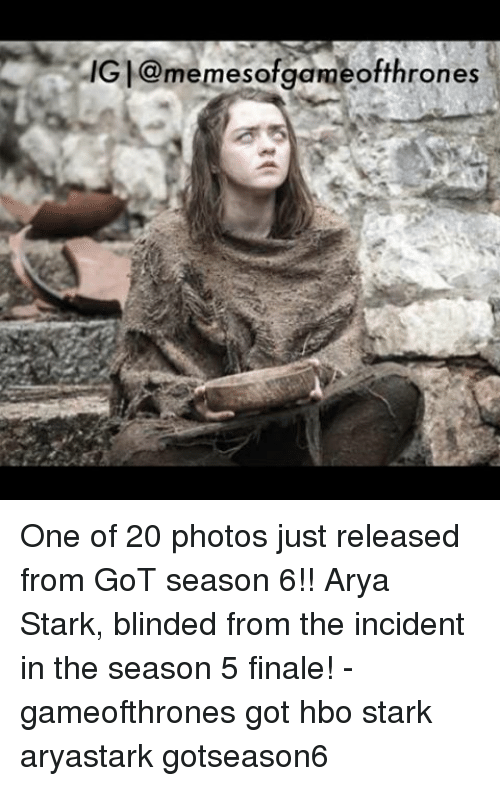 Finals, Game of Thrones, and Hbo: IG M@memesof game of thrones One of 20 photos just released from GoT season 6!! Arya Stark, blinded from the incident in the season 5 finale! - gameofthrones got hbo stark aryastark gotseason6