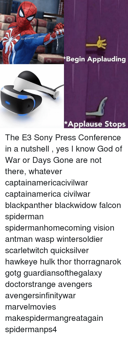 God, Memes, and Sony: IG:@marvel  emes  Begin Applauding  *Applause Stops The E3 Sony Press Conference in a nutshell , yes I know God of War or Days Gone are not there, whatever captainamericacivilwar captainamerica civilwar blackpanther blackwidow falcon spiderman spidermanhomecoming vision antman wasp wintersoldier scarletwitch quicksilver hawkeye hulk thor thorragnarok gotg guardiansofthegalaxy doctorstrange avengers avengersinfinitywar marvelmovies makespidermangreatagain spidermanps4