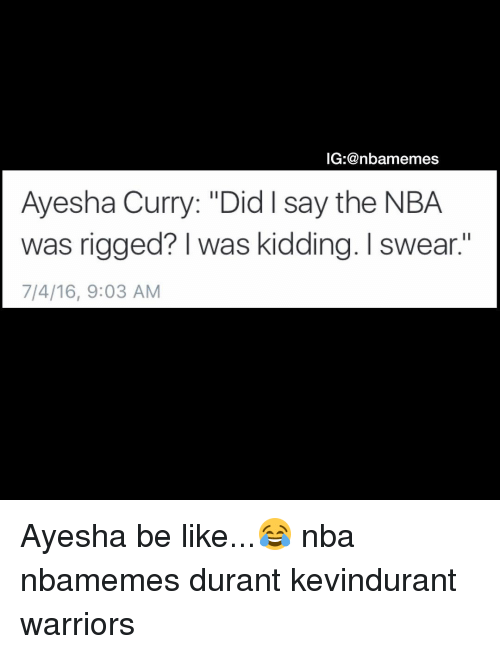 "Ayesha Curry, Basketball, and Be Like: IG:@nbamemes  Ayesha Curry: ""Did say the NBA.  was rigged? I was kidding. I swear.""  7/4/16, 9:03 AM Ayesha be like...😂 nba nbamemes durant kevindurant warriors"