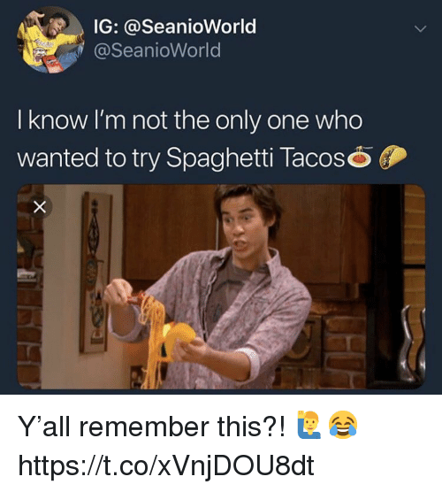 Spaghetti, Only One, and Wanted: IG: @SeanioWorld  @SeanioWorld  I know I'm not the only one who  wanted to try Spaghetti Tacoso Y'all remember this?! 🙋♂️😂 https://t.co/xVnjDOU8dt