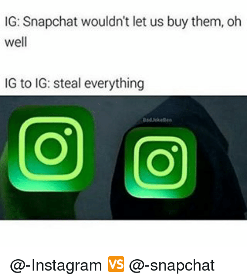 Memes, Snapchat, and Oh Well: IG: Snapchat wouldn't let us buy them, oh  well  IG to IG: steal everything @-Instagram 🆚 @-snapchat