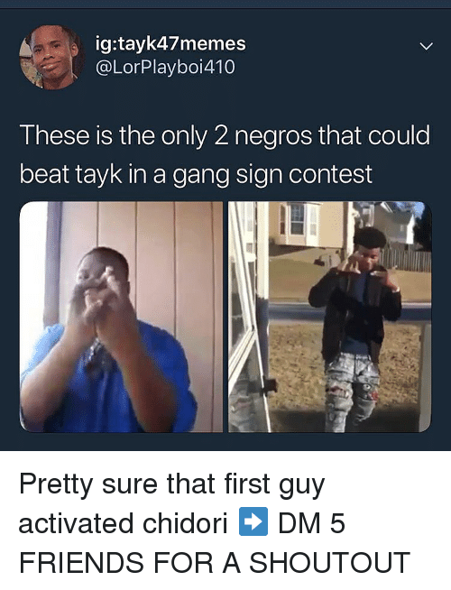 Gang Sign: ig:tayk47memes  @LorPlayboi410  These is the only 2 negros that could  beat tayk in a gang sign contest Pretty sure that first guy activated chidori ➡️ DM 5 FRIENDS FOR A SHOUTOUT
