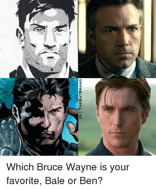 Memes, 🤖, and Brand: IG THE BAT BRAND Which Bruce Wayne is your favorite, Bale or Ben?