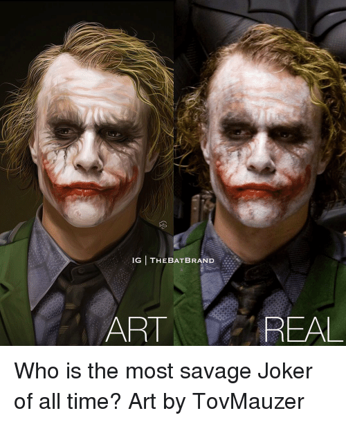 Joker, Memes, and Savage: IG THEBATBRAND  ART  REAL Who is the most savage Joker of all time? Art by TovMauzer