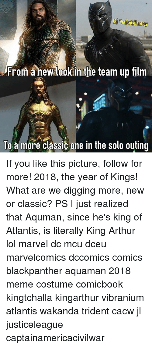 Arthur, Lol, and Meme: IG Thelaly Fanboy  From a new lookin the team up film  To a more classic one in the solo outing If you like this picture, follow for more! 2018, the year of Kings! What are we digging more, new or classic? PS I just realized that Aquman, since he's king of Atlantis, is literally King Arthur lol marvel dc mcu dceu marvelcomics dccomics comics blackpanther aquaman 2018 meme costume comicbook kingtchalla kingarthur vibranium atlantis wakanda trident cacw jl justiceleague captainamericacivilwar