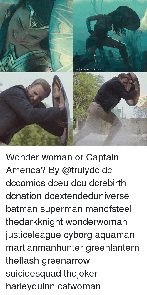 America, Batman, and Memes: IG TRULY D C Wonder woman or Captain America? By @trulydc dc dccomics dceu dcu dcrebirth dcnation dcextendeduniverse batman superman manofsteel thedarkknight wonderwoman justiceleague cyborg aquaman martianmanhunter greenlantern theflash greenarrow suicidesquad thejoker harleyquinn catwoman