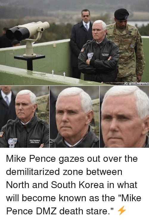 "Death Stare: IG:@TRUMPWNS  wa President  Mda P nce Mike Pence gazes out over the demilitarized zone between North and South Korea in what will become known as the ""Mike Pence DMZ death stare."" ⚡️"