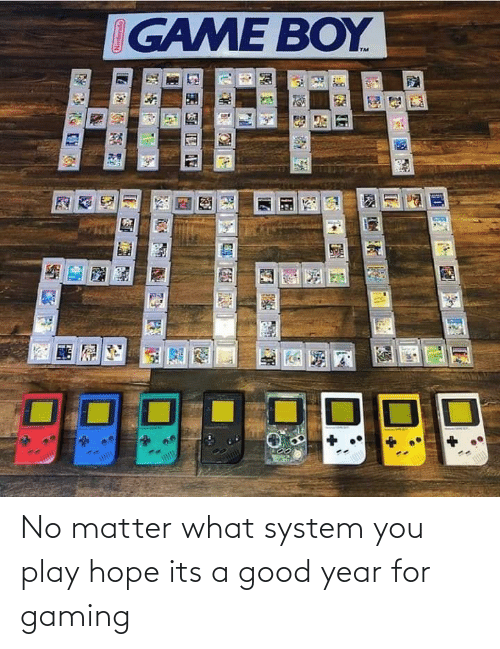 No Matter What: IGAME BOY  HAPPY  2020 No matter what system you play hope its a good year for gaming