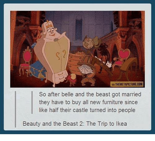tripped: igATHEMETAPICTURE COM  So after belle and the beast got married  they have to buy all new furniture since  like half their castle turned into people  Beauty and the Beast 2: The Trip to lkea
